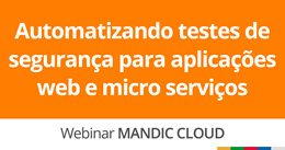 Automatizando testes de segurança para aplicações web e microsserviços