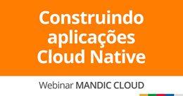 Construindo aplicações Cloud Native