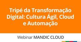 Tripé da Transformação Digital: Cultura Ágil, Cloud e Automação