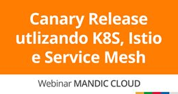 Canary Release utlizando K8S, Istio e Service Mesh