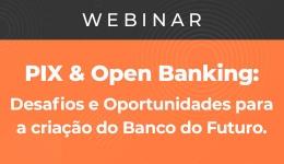 PIX e Open Banking: Desafios e Oportunidades para a criação do Banco do Futuro